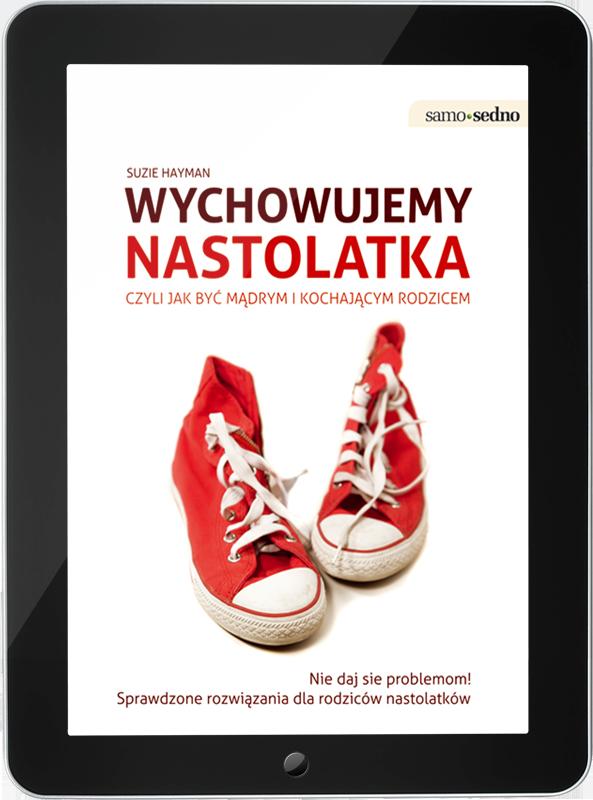 Wychowujemy nastolatka, czyli jak być mądrym i kochającym rodzicem (e-book)