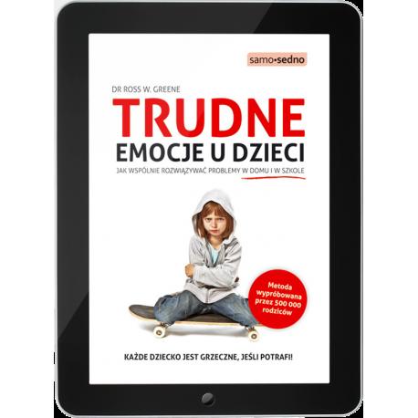 Trudne emocje u dzieci. Jak wspólnie rozwiązywać problemy w domu i w szkole (e-book)