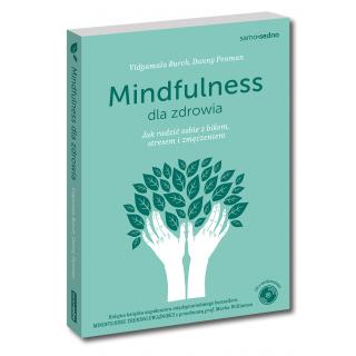 Mindfulness dla zdrowia. Jak radzić sobie z bólem, stresem i zmęczeniem (Książka + CD z medytacjami)