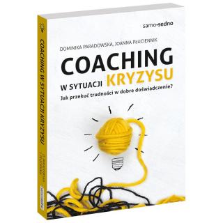 Coaching w sytuacji kryzysu. Jak przekuć trudności w dobre doświadczenie?